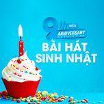9 bai hat sinh nhat hot - 9th nhaccuatui anniversary - v.a