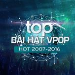 top bai hat v-pop hot 2007-2016 -  9th nhaccuatui anniversary - v.a