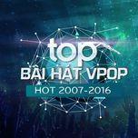 top bai hat v-pop hot 2007-2016 -  9th nhaccuatui anniversary - v.a