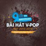 9 bai hat v-pop hot 2013-2014 - nhaccuatui nam thu 7 - v.a