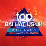 top bai hat us-uk hot 2007-2016 -  9th nhaccuatui anniversary - v.a