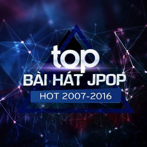 Top Bài Hát J-Pop Hot 2007-2016 - 9th NhacCuaTui Anniversary - V.A