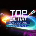 top bai hat hot 2012-2013 - nhaccuatui nam thu 6 - v.a