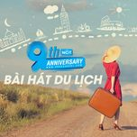 9 bai hat du lich hot - 9th nhaccuatui anniversary - v.a