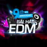 9 bai hat edm hot - 9th nhaccuatui anniversary - v.a
