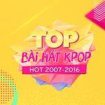 top bai hat k-pop hot 2007-2016 -  9th nhaccuatui anniversary - v.a