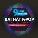 9 bai hat k-pop hot 2013-2014 - nhaccuatui nam thu 7 - v.a