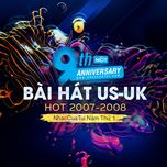 9 bai hat us-uk hot 2007-2008 - nhaccuatui nam thu 1 - v.a