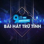 9 bai hat tru tinh hot - 9th nhaccuatui anniversary - v.a