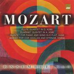 mozart: flute quartet in d; clarinet quintet in a; quintet for piano and wind in e flat - ensemble 360