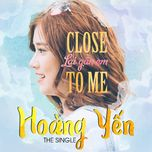 close to me (lai gan em) (single) - hoang yen chibi