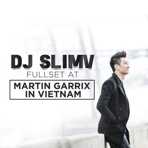 Dj Repvblik Full Album Mp3: Album DJ SlimV Full Set At 'Martin Garrix In VietNam