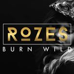 burn wild - rozes