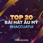 top 20 bai hat au my nhaccuatui (tuan 39/2016) - v.a
