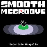 undertale (a cappella) - smooth mcgroove