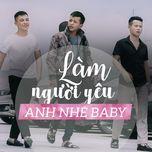 Làm Người Yêu Anh Nhé Baby (Single) - 3 Chú Bộ Đội