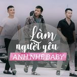 lam nguoi yeu anh nhe baby (single) - 3 chu bo doi
