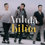 anh da bi lua (single) - 3 chu bo doi