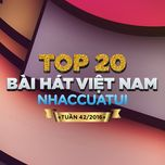 top 20 bai hat viet nam nhaccuatui (tuan 42/2016) - v.a