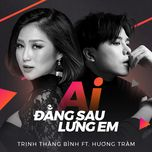 ai dang sau lung em (single) - trinh thang binh, huong tram, f