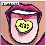 ciao baby (single) - tigerlily