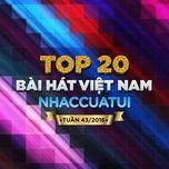 top 20 bai hat viet nam nhaccuatui (tuan 43/2016) - v.a