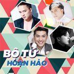 bo tu hoan hao: hotboy nhaccuatui (vol. 2) - noo phuoc thinh, cao thai son, trinh thang binh, minh vuong m4u