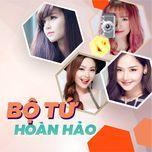 bo tu hoan hao: hotgirl nhaccuatui (vol. 1) - khoi my, minh hang, miu le, bich phuong