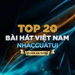 top 20 bai hat viet nam nhaccuatui (tuan 44/2016) - v.a