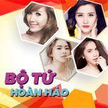 bo tu hoan hao: hotgirl nhaccuatui (vol. 2) - bao thy, dong nhi, thuy tien, luong bich huu