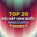 top 20 bai hat han quoc nhaccuatui (tuan 43/2016) - v.a