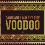 voodoo (single) - garmiani, walshy fire