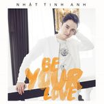 be your love (single) - nhat tinh anh