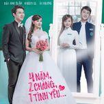 4 Năm, 2 Chàng, 1 Tình Yêu OST - Bùi Anh Tuấn, Harry Lu, Ái Phương