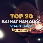 top 20 bai hat han quoc nhaccuatui (tuan 46/2016) - v.a