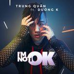I'm Not OK (Single) - Trung Quân Idol, Dương K