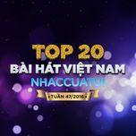 top 20 bai hat viet nam nhaccuatui (tuan 47/2016) - v.a