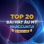 top 20 bai hat au my nhaccuatui (tuan 47/2016) - v.a