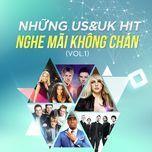 nhung us&uk hit nghe mai khong chan (vol.1) - v.a