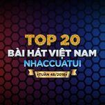 top 20 bai hat viet nam nhaccuatui (tuan 48/2016) - v.a