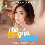 Cho Em Gần Anh Thêm Chút Nữa (Single)