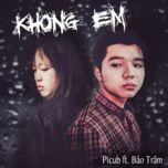 khong em (single) - picub, bao tram