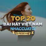 top 20 bai hat viet nam nhaccuatui (tuan 50/2016) - v.a