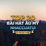 top 20 bai hat au my nhaccuatui (tuan 50/2016) - v.a