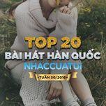 top 20 bai hat han quoc nhaccuatui (tuan 50/2016) - v.a