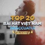 top 20 bai hat viet nam nhaccuatui (tuan 51/2016) - v.a