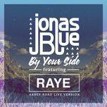 by your side (abbey road live version) (single) - jonas blue, raye