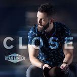 close (single) - ryan kinder