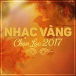 nhac vang chon loc 2017 - v.a