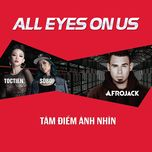 all eyes on us - afrojack, suboi, toc tien